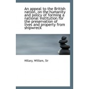 An Appeal to the British Nation, on the Humanity and Policy of Forming a National Institution for Th by William Hillary