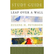 Leap Over a Wall Study Guide by Eugene H Peterson