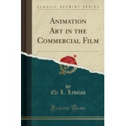 Animation Art in the Commercial Film (Classic Reprint) by Eli L Levitan