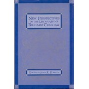 New Perspectives on the Life and Art of Richard Crashaw by John R. Roberts