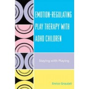Emotion-regulating Play Therapy with ADHD Children by Enrico Gnaulati