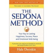 The Sedona Method: How To Get Rid Of Your Emotional Baggage And Live The Life You Want