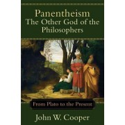 Panentheism: The Other God of the Philosophers by John W Cooper