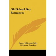 Old School Day Romances by Deceased James Whitcomb Riley