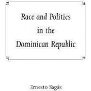 Race and Politics in the Dominican Republic by Ernesto Sagas