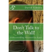 Don't Talk to the Wall! by Br David Gibson