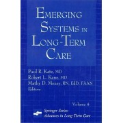 Emerging Systems in Long-Term Care: Volume 4 by Paul R. Katz