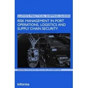Risk Management in Port Operations, Logistics and Supply Chain Security by Khalid Bichou