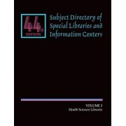 Subject Directory of Special Libraries and Information Centers: Health and Science Libraries