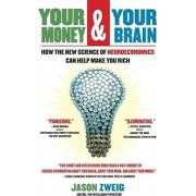 Your Money and Your Brain: How the New Science Of Neuroeconomics Can Help Make You Rich by Jason Zweig