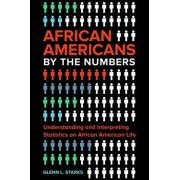 African Americans by the Numbers: Understanding and Interpreting Statistics on African American Life - Glenn L. Starks