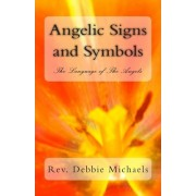 Angelic Signs and Symbols the Language of the Angels by Rev Debbie Michaels