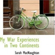 My War Experiences in Two Continents by Sarah Macnaughtan