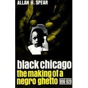 Black Chicago by Allan H. Spear