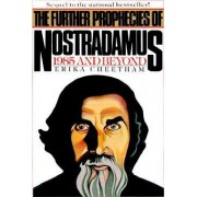 The Further Prophecies of Nostradamus by Erika Cheetham