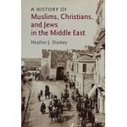 A History of Muslims, Christians, and Jews in the Middle East by Heather J. Sharkey