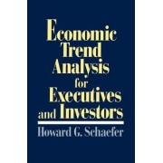 Economic Trend Analysis for Executives and Investors by Howard G. Schaefer