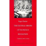 The Cultural Origins of the French Revolution by Roger Chartier