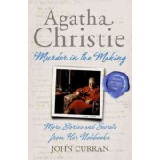 Agatha Christie: Murder in the Making by Lecturer in the School of Classics and Ancient History John Curran