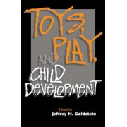 Toys, Play, and Child Development by Jeffrey H. Goldstein