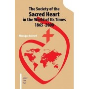 The Society of the Sacred Heart in the World of Its Times 1865 -2000 by Monique Luirard