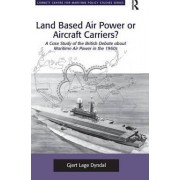 Land Based Air Power or Aircraft Carriers? by Gjert Lage Dyndal
