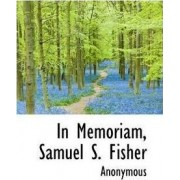 In Memoriam, Samuel S. Fisher by Anonymous