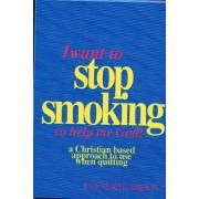 I Want to Stop Smoking...So Help Me God! by Judy Murphy Simpson
