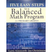 Five Easy Steps to a Balanced Math Program for Primary Grades by Dr Larry Ainsworth
