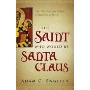 The Saint Who Would be Santa Claus by Adam C. English