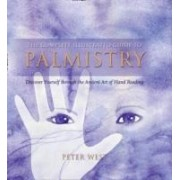 The Complete Illustrated Guide To - Palmistry: Discover Yourself ThroughThe Ancient Art Of Hand Reading by Peter West
