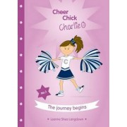 Cheer Chick Charlie: The Journey Begins: Book One by Leanne Shea Langdown