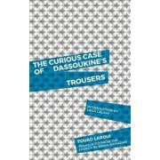 The Curious Case of Dassoukine's Trousers by Fouad Laroui
