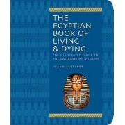 The Egyptian Book of Living & Dying by Joann Fletcher