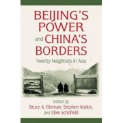 Beijing's Power and China's Borders by Bruce A. Elleman