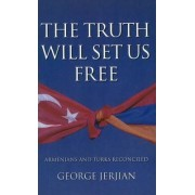 The Truth Will Set Us Free by George Jerjian