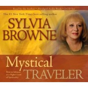Mystical Traveller: How to Advance to a Higher Level of Spirituality by Sylvia Browne