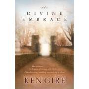 The Divine Embrace by MR Ken Gire