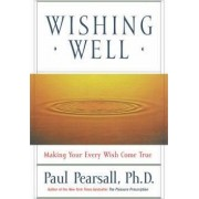 Wishing Well: Making Your Every Wish Come True by Paul Pearsall