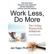 Work Less, Do More by PhD Jan Yager