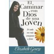 El Caminar Con Dios de una Joven by Elizabeth George