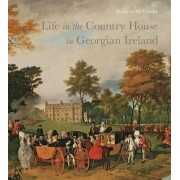 Life in the Country House in Georgian Ireland by Patricia McCarthy