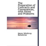 The Preparation of Contracts and Conveyances, with Forms and Problems by Henry Winthrop Ballantine