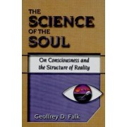 The Science of the Soul by Geoffrey D. Falk