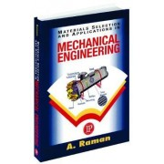 Materials Selection and Applications in Mechanical Engineering by Aravamudhan Raman