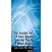 The Invisible Foe by Walter Hackett Louise Jordan Miln