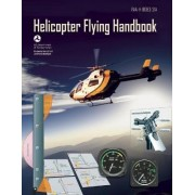 Helicopter Flying Handbook by Federal Aviation Administration (FAA)