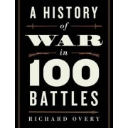 A History of War in 100 Battles by Professor of History Richard Overy