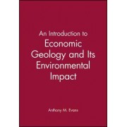 An Introduction to Economic Geology and Its Environmental Impact by Anthony M. Evans