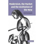 Modernism, the Market and the Institution of the New by Rod Rosenquist